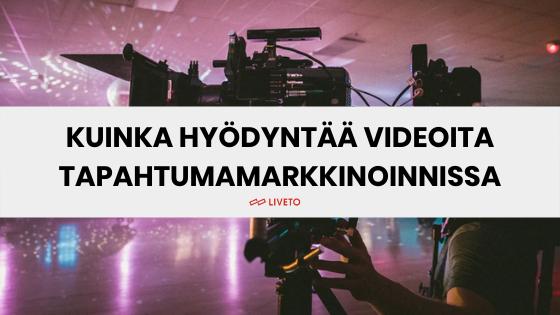 Kuinka hyödyntää videoita tapahtumamarkkinoinnissa