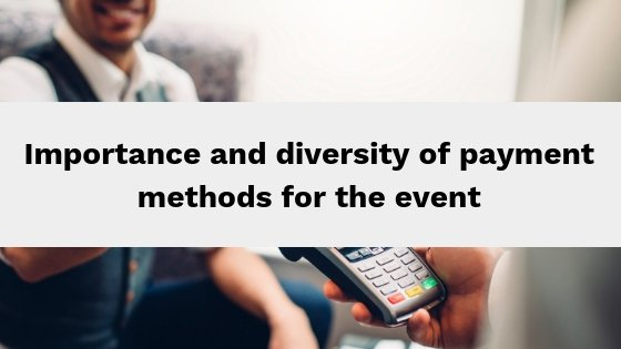Importance and diversity of payment methods for the event